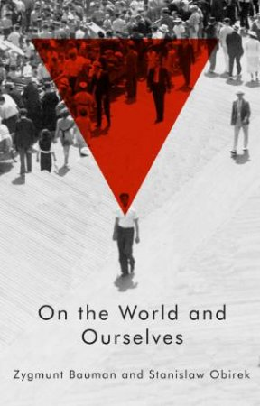 On the World and Ourselves by Zygmunt Bauman & Stanislaw Obirek