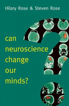 Can Neuroscience Change Our Minds? by Hilary Rose & Steven Rose