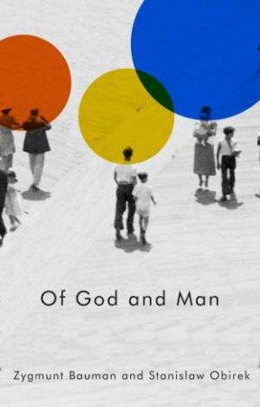 Of God and Man by Zygmunt Bauman & Stanislaw Obirek