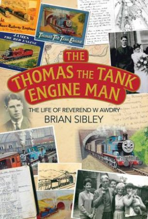 Thomas the Tank Engine Man: The Life of Reverend W Awdry  by Brian Sibley