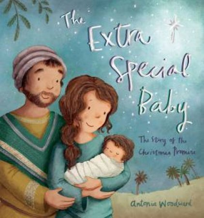 The Extra Special Baby: The Story Of The Christmas Promise by Antonia Woodward