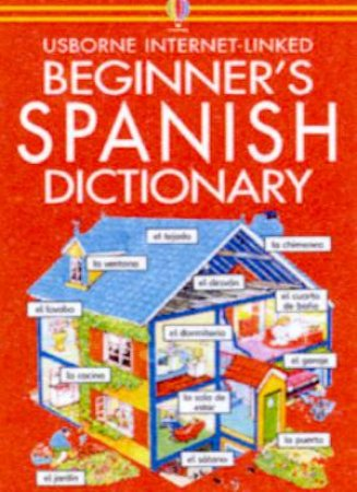 Usborne Internet-Linked Beginner's Spanish Dictionary by Various