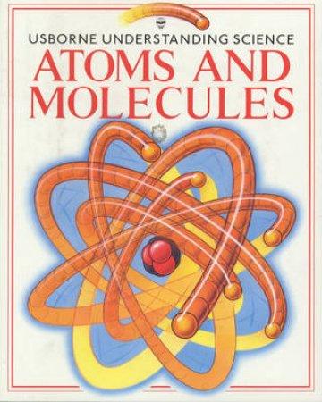 Understanding Science: Atoms & Molecules by Roxbee Cox
