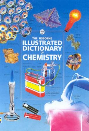 The Usborne Illustrated Dictionary Of Chemistry by J Wertheim & C Stockley & J Waterhouse