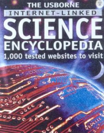The Usborne Internet-Linked Science Encyclopedia by Various