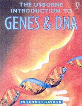 The Usborne Internet-Linked Introduction To Genes & DNA by Various