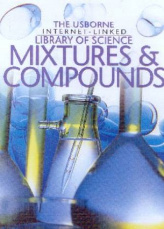 The Usborne Internet-Linked Library Of Science: Mixtures & Compounds by Various