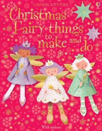 Christmas Fairy Things To Make and Do by Gilpin Rebecca