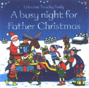 Usborne Touchy Feely: A Busy Night For Father Christmas by Fiona Watt