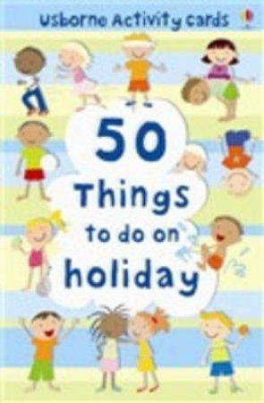 50 Things To Do On A Holiday by Fiona Watt