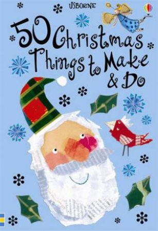 50 Christmas Things To Make And Do by Fiona Watt
