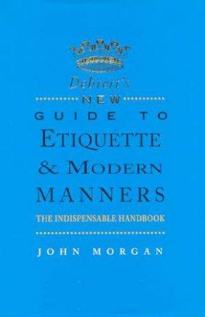Debrett's New Guide To Etiquette & Modern Manners by John Morgan