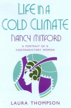 Nancy Mitford: Life In A Cold Climate by Laura Thompson