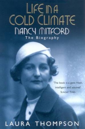 Nancy Mitford: Life In A Cold Climate: The Biography by Laura Thompson