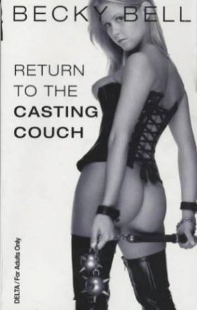 Return To The Casting Couch by Becky Bell