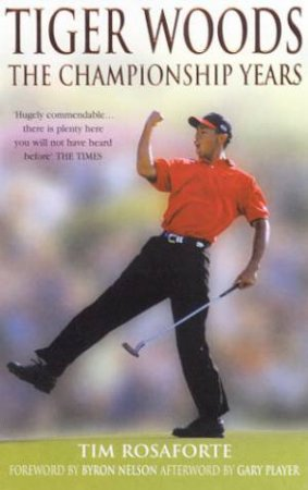 Tiger Woods: The Championship Years by Tim Rosaforte