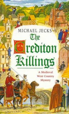 A Medieval West Country Mystery: The Crediton Killings by Michael Jecks