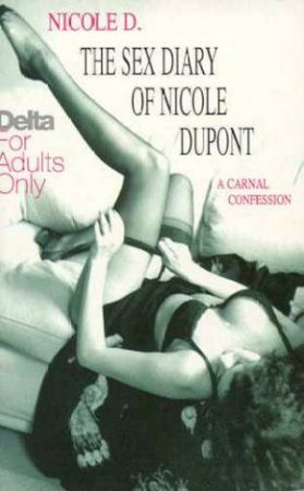 The Sex Diary Of Nicole Dupont by Nicole D