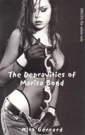 The Depravities Of Marisa Bond by Kitt Gerrard