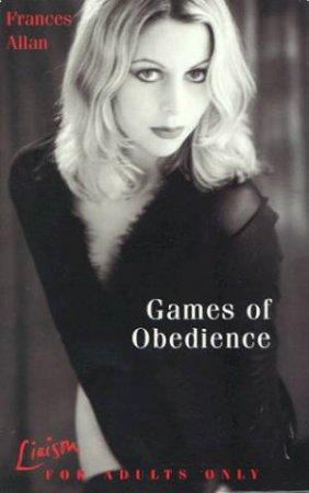 Games Of Obedience by Francis Allan