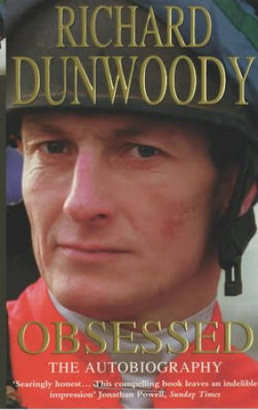 Obsessed: The Autobiography by Richard Dunwoody