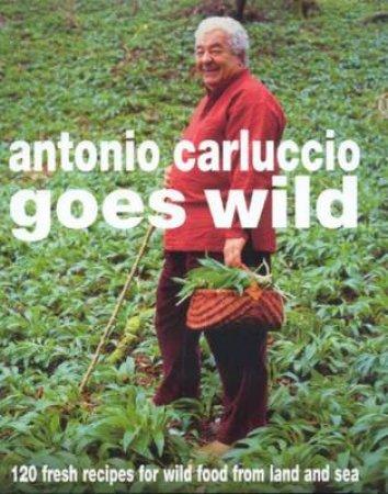 Antonio Carluccio Goes Wild by Antonio Carluccio