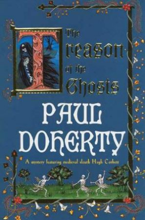 A Hugh Corbett Medieval Mystery: The Treason Of The Ghosts by Paul Doherty