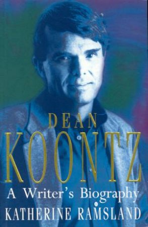 Dean Koontz: A Writer's Biography by Katherine Ramsland