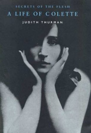 A Life Of Colette by Judith Thurman
