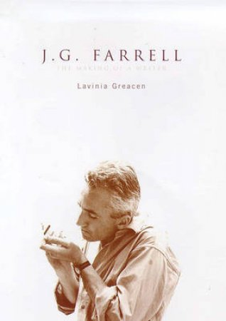J G Farrell: The Making Of A Writer by Greacen Lavinia
