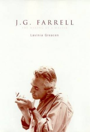 J G FarrellL The Making Of A Writer by Lavinia Greacen