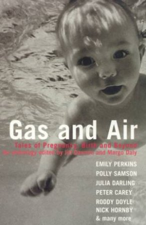 Gas And Air: Tales Of Pregnancy, Birth And Beyond: An Anthology by Jill Dawson & Margo Daly