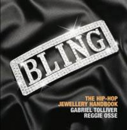 Bling: The Hip-Hop Jewellery Handbook by Gabriel Tolliver