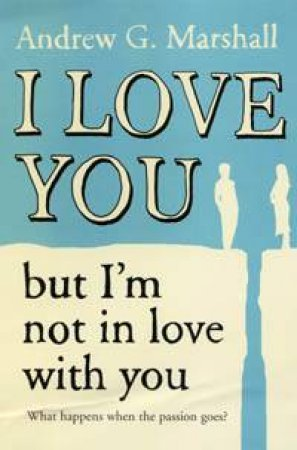 I Love You But I'm Not In Love With You by Andrew Marshall