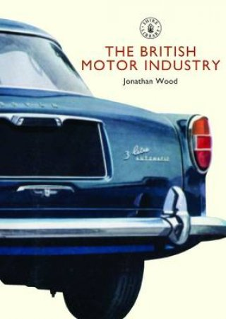 British Motor Industry by Jonathan Wood