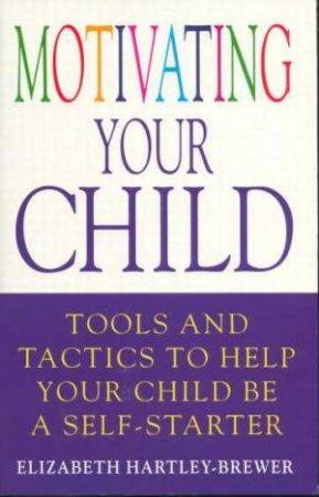 Motivating Your Child by Elizabeth Hartley-Brewer