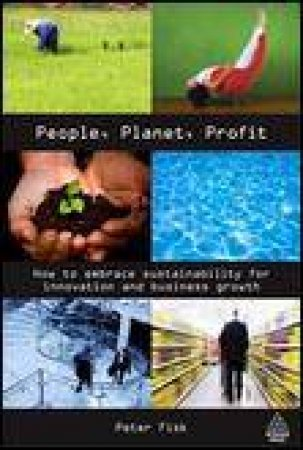 People, Planet, Profit: How to Embrace Sustainability for Innovation and Business Growth by Peter Fisk