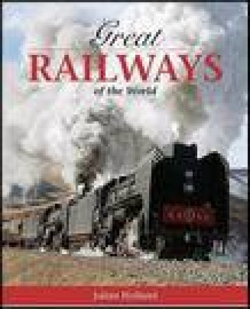 100 Great Railways of the World by Julian Holland