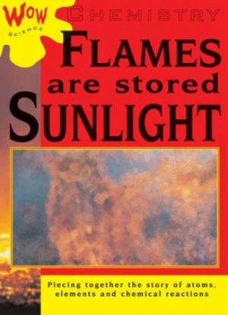 Wow Science: Chemistry: Flames Are Stored Sunlight by Bryson Gore