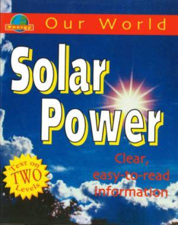Our World: Solar Power by Sarah Levete