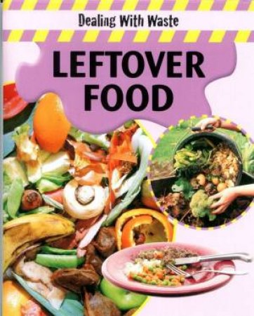 Dealing With Waste: Leftover Food by Sally Morgan