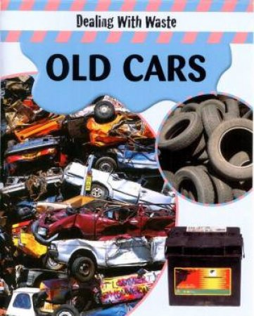 Dealing With Waste: Old Cars by Sally Morgan