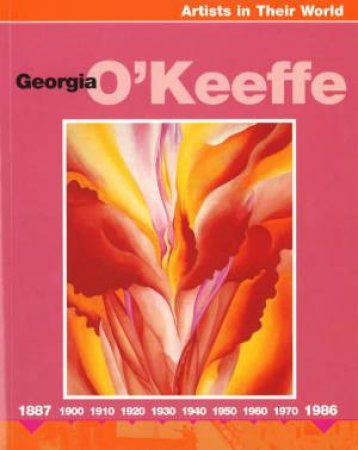 Artists In Their World: Georgia O'Keeffe by Ruth Thomson