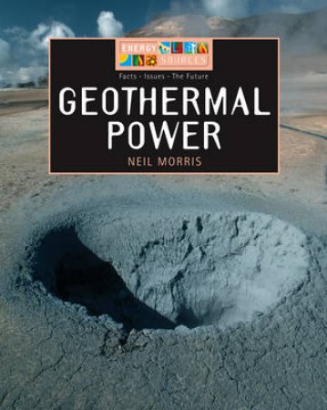 Energy Sources: Geothermal Power by Neil Morris