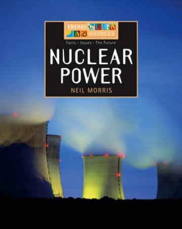 Energy Sources: Nuclear Power by Neil Morris