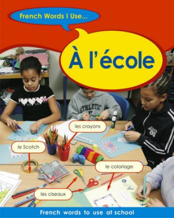 French Words I Use: At School by Finnie & Bourdais