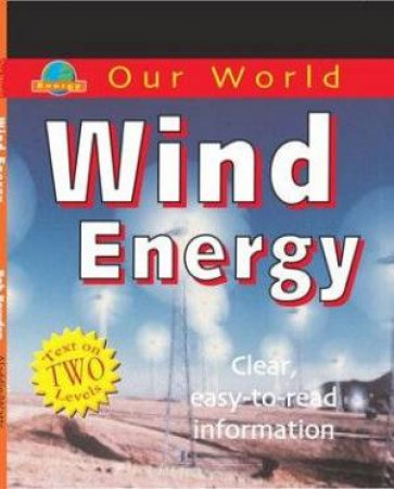 Our World: Wind Energy by Rob Bowden