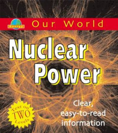 Our World: Nuclear Power by Sarah Levete