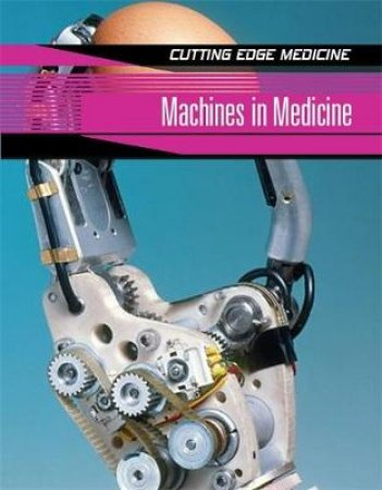 Cutting Edge Medicine: Machines In Medicine by Anne Rooney