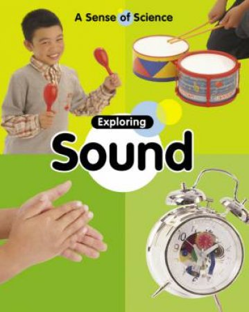 Sense of Science: Exploring Sound by Claire Llewellyn